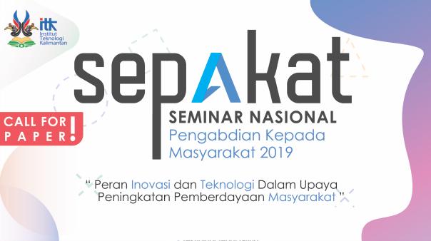 Call for Paper: Seminar Nasional Pengabdian kepada Masyarakat (SEPAKAT) 2019 – Institut Teknologi Kalimantan