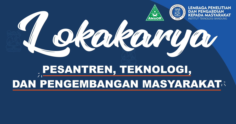 Lokakarya Pesantren, Teknologi dan Pengembangan Masyarakat